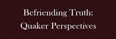 Befriending Truth Quaker Perspectives